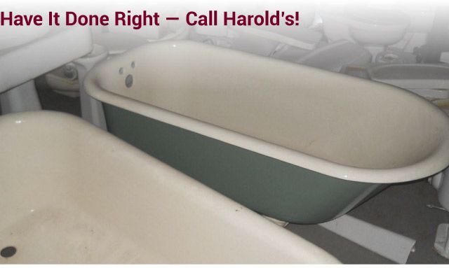Have it Done Right — Call Harold's! materials bath tub