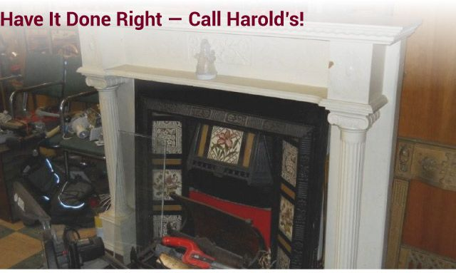 Have it Done Right — Call Harold's! fireplace
