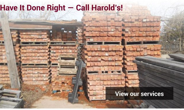 Have it Done Right — Call Harold's!- stacks of material | view our services