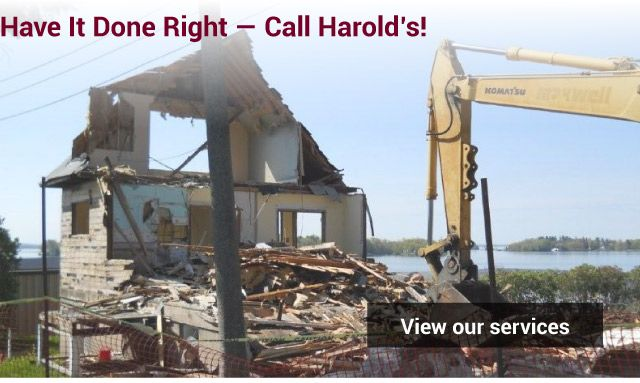Have it Done Right — Call Harold's! - demolished house - view our services